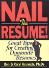 Nail the Resume!: Great Tips for Creating Dynamite Resumes - Ronald L. Krannich, Caryl Krannich