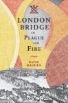 London Bridge in Plague and Fire: A Novel - David Madden