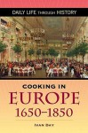 Cooking in Europe, 1650-1850 - Ivan P. Day