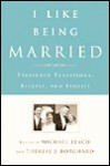 I Like Being Married - Michael Leach, Therese J. Borchard