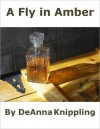 A Fly in Amber - DeAnna Knippling