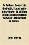 An Author's Conduct to the Public Stated in the Behaviour of Dr. William Cullen [Correspondence Between J. Murray and W. Cullen]. - John Murray, William Cullen