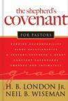 The Shepherd's Covenant for Pastors - Neil B. Wiseman, H. B London