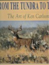 From the Tundra to Texas: The Art of Ken Carlson - Tom Davis