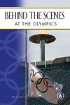 Behind the Scenes at the Olympics - Joanne Mattern, James Mattern