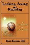 Looking, Seeing & Knowing - Hunt Henion