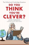 Do You Think You're Clever?: The Oxford and Cambridge Questions - John Farndon