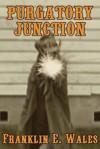 Purgatory Junction - Franklin E. Wales