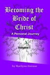 Becoming the Bride of Christ:  A Personal Journey Volume One - Marilynn Dawson