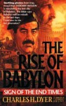 The Rise Of Babylon: Sign Of The End Times - Charles H. Dyer, Angela Elwell Hunt
