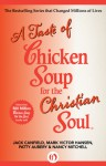 A Taste of Chicken Soup for the Christian Soul - Jack Canfield, Mark Victor Hansen, Patty Aubery, Nancy Mitchell