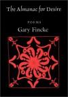 The Almanac For Desire: Poems - Gary Fincke