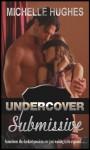 Undercover Submissive - Michelle Hughes