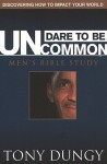 Dare to Be Uncommon Men's Bible Study - Tony Dungy