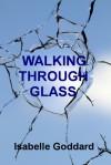 Walking Through Glass - Isabelle Goddard