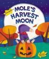 Mole's Harvest Moon. by Judi Abbot - Judi Abbot