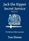 Jack the Ripper Secret Service - Tom Slemen