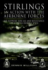 Stirlings in Action With the Airborne Forces: Air Support to Special Forces and the SAS During WW11 - Dennis Williams