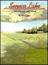 Seneca Lake : Past, Present, and Future - Carol U. Sisler
