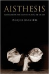 Aisthesis: Scenes from the Aesthetic Regime of Art - Jacques Rancière, Zakir Paul