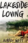 Lakeside Loving - Aubrey Watt