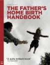 The Father's Home Birth Handbook - Leah Hazard