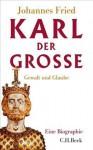 Karl der Große: Gewalt und Glaube - Johannes Fried