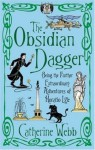 The Obsidian Dagger: Being the Further Extraordinary Adventures of Horatio Lyle: v. 2 (Being the Further Extraordinary Adventures of Horatio Lyle, vol 2) - Catherine Webb