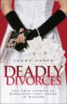 Deadly Divorces: Twelve True Stories of Marriages that Ended in Murder - Tammy Cohen