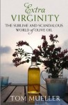 Extra Virginity: The Sublime and Scandalous World of Olive Oil - Tom Mueller