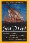 Sea Drift: Rafting Adventures in the Wake of Kon-Tiki - P.J. Capelotti
