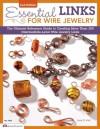 Essential Links for Wire Jewelry, 2nd Edition: The Ultimate Reference Guide to Creating More Than 300 Intermediate-Level Wire Jewelry Links - Lora S. Irish