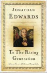 To the Rising Generation - Jonathan Edwards, Don Kistler