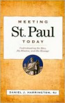 Meeting St. Paul Today: Understanding the Man, His Mission, and His Message - Daniel J. Harrington S.J.