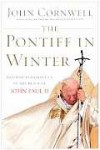 The Pontiff in Winter: Triumph and Conflict in the Reign of John Paul II (Random House Large Print (Cloth/Paper)) - John Cornwell