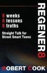 Young Adult Devotional - Regener8: Straight Talk for Street Smart Teens | Inspirational Christian Meditation for Teen Boys (A Matchbook Services Christian Living Spirituality Gift Idea) - Rob Cook