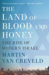 The Land of Blood and Honey: The Rise of Modern Israel - Martin van Creveld
