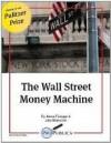 The Wall Street Money Machine - Jesse Eisinger, Jake Bernstein