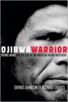 Ojibwa Warrior: Dennis Banks and the Rise of the American Indian Movement - Dennis Banks, Richard Erdoes