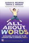 All About Words: Increasing Vocabulary in the Common Core Classroom, Pre K-2 (Common Core State Standards in Literacy) - Susan B. Neuman, Tanya S. Wright