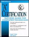 A+ Certification Success Guide for Computer Technicians - Sarah Parks, Bob Kalman