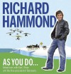 As You Do: Adventures with Evel, Oliver, and the Vice-President of Botswana (Audiocd) - Richard Hammond