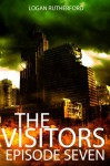 The Visitors: Episode Seven (The shocking YA dystopian serial) - Logan Rutherford