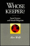 Whose Keeper? Social Science and Moral Obligation - Alan Wolfe