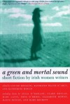 A Green and Mortal Sound: Short Fiction by Irish Women Writers - Louise DeSalvo