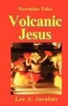 Volcanic Jesus - Lee A. Jacobus