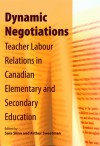 Dynamic Negotiations: Teacher Labour Relations in Canadian Elementary and Secondary Education - Sara Slinn, Arthur Sweetman
