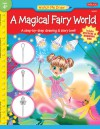 A Magical Fairy World: A step-by-step drawing & story book - Stephanie Fitzgerald, Diana Fisher