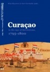 Curaçao in the Age of Revolutions, 1795-1800 - Wim Klooster, Gert Oostindie, William Klooster