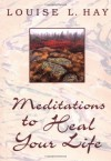Meditations to Heal Your Life (Hay House Lifestyles) - Louise L. Hay